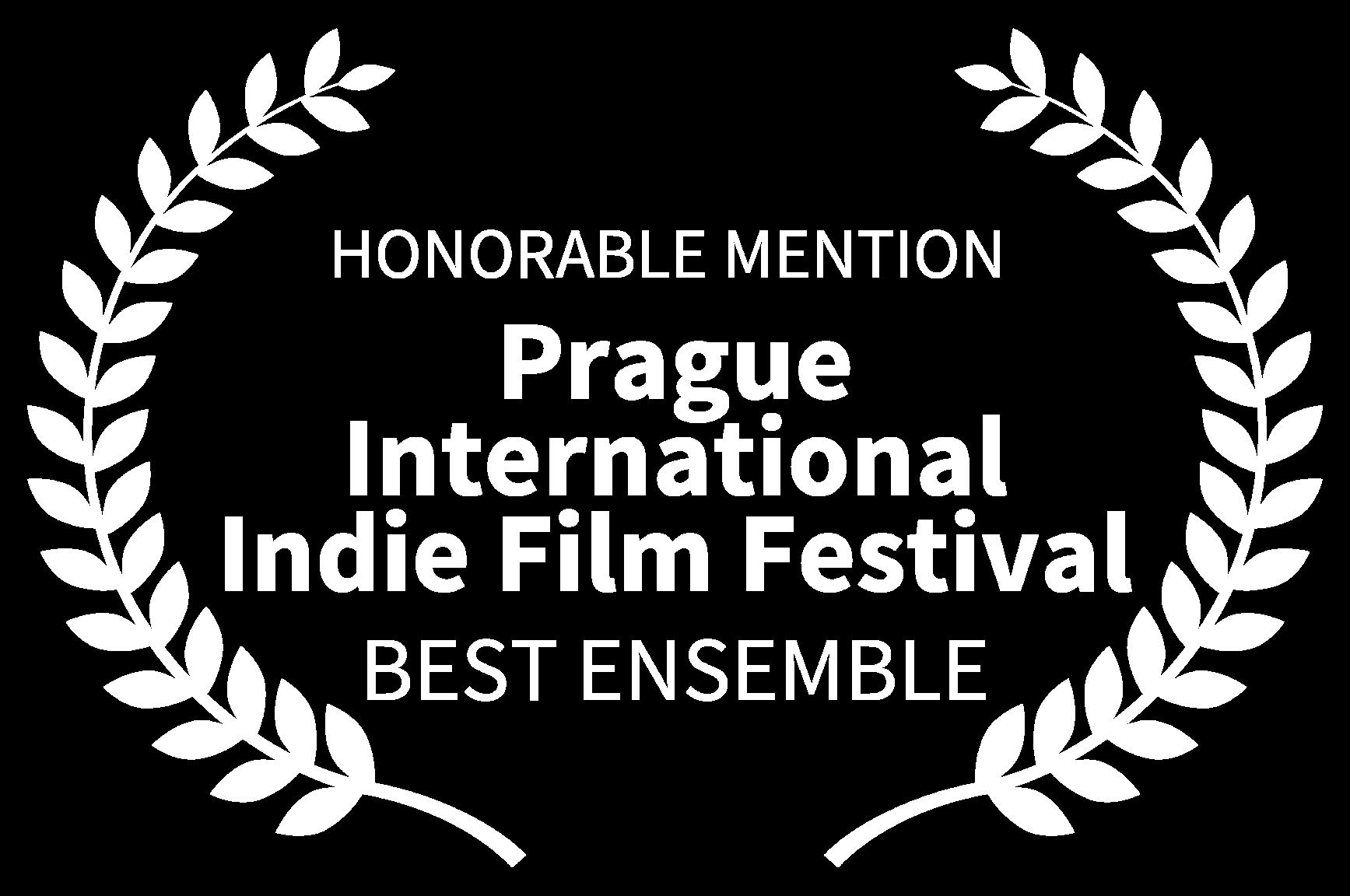 HONORABLE MENTION - Prague International Indie Film Festival - BEST ENSEMBLE